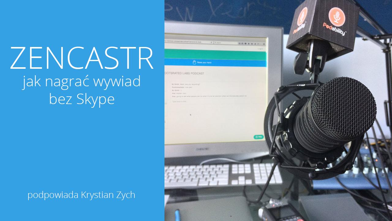 Zencastr – jak nagrać wywiad bez Skype