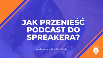 Jak przenieść podcast do Spreakera