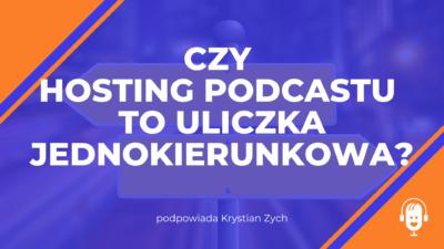 Czy hosting podcastu to uliczka jednokierunkowa