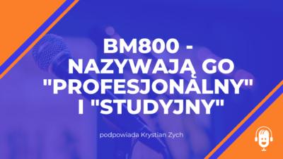 """BM800 – nazywają go """"profesjonalny"""" i """"studyjny"""""""