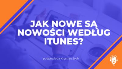 """Jak nowe są """"nowości"""" według iTunes?"""