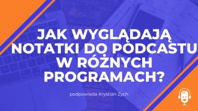 Jak wyglądają notatki do podcastu w różnych programach?