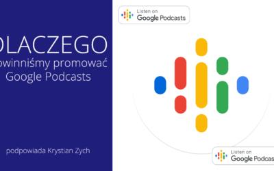 Dlaczego powinniśmy promować Google Podcasts